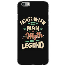 Mens Funny Fathers Day Father-In-Law The Man The Myth The Legend iPhone 6/6s Case   Artistshot