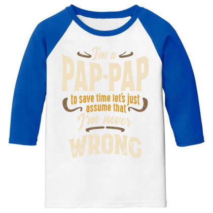 Mens Funny Fathers Day I'm A Pap-pap To Save Time, Let's Just Assume T Youth 3/4 Sleeve Designed By Cidolopez