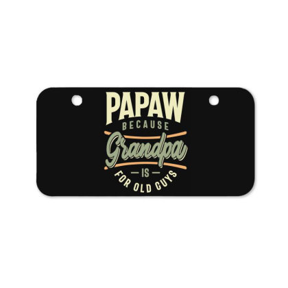 Mens Funny Fathers Day Papaw Because Grandpa Is For Old Guys Bicycle License Plate Designed By Cidolopez