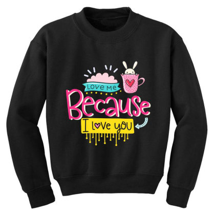 Love Me Because I Love You Youth Sweatshirt Designed By Gnuh79