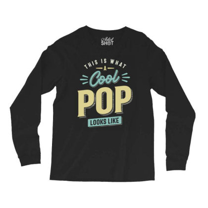 Mens Funny Fathers Day This Is What A Cool Pop Looks Like Long Sleeve Shirts Designed By Cidolopez