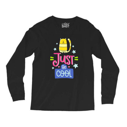 Just Be Cool Long Sleeve Shirts Designed By Gnuh79