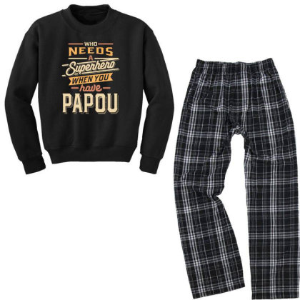 Mens Funny Fathers Day Who Needs A Superhero When You Have Papou Youth Sweatshirt Pajama Set Designed By Cidolopez