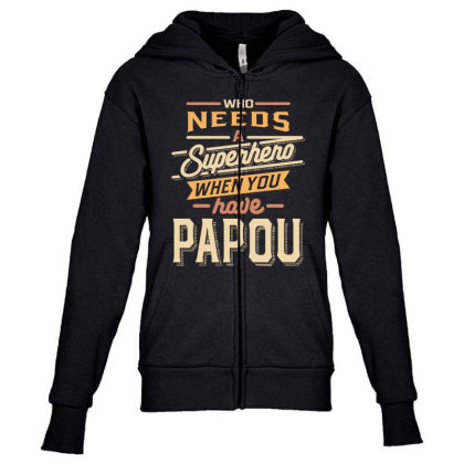 Mens Funny Fathers Day Who Needs A Superhero When You Have Papou Youth Zipper Hoodie Designed By Cidolopez