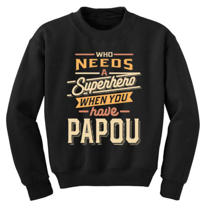 Mens Funny Fathers Day Who Needs A Superhero When You Have Papou Youth Sweatshirt Designed By Cidolopez