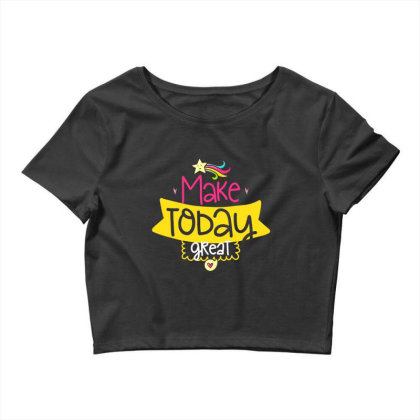 Make Today Great Crop Top Designed By Gnuh79