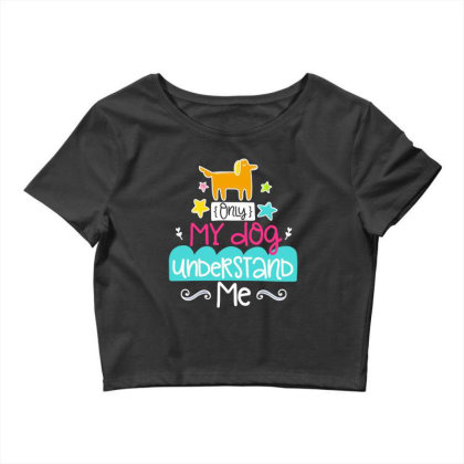 Only My Dog Understand Me Crop Top Designed By Gnuh79