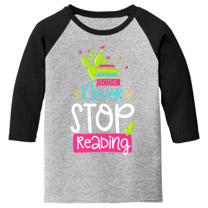 Ntver Stop Reading Book Youth 3/4 Sleeve Designed By Gnuh79