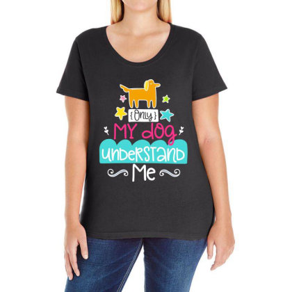 Only My Dog Understand Me Ladies Curvy T-shirt Designed By Gnuh79