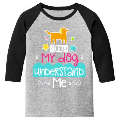 Only My Dog Understand Me Youth 3/4 Sleeve Designed By Gnuh79
