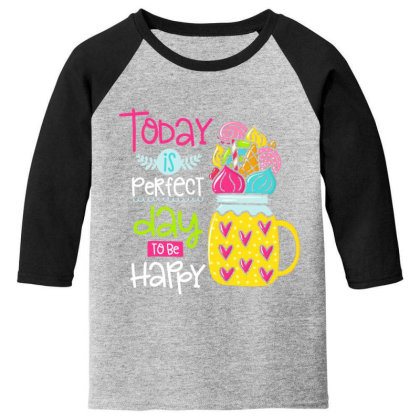 Today Is Perfect Day To Be Happy Youth 3/4 Sleeve Designed By Gnuh79