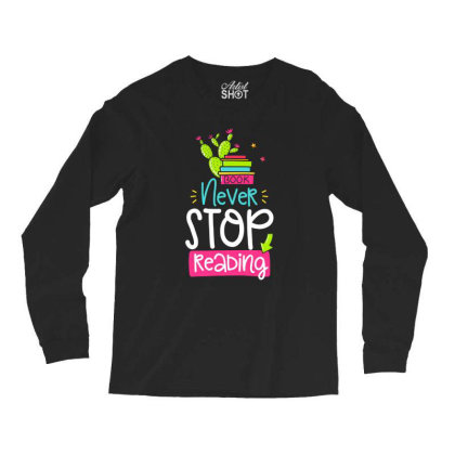 Ntver Stop Reading Book Long Sleeve Shirts Designed By Gnuh79