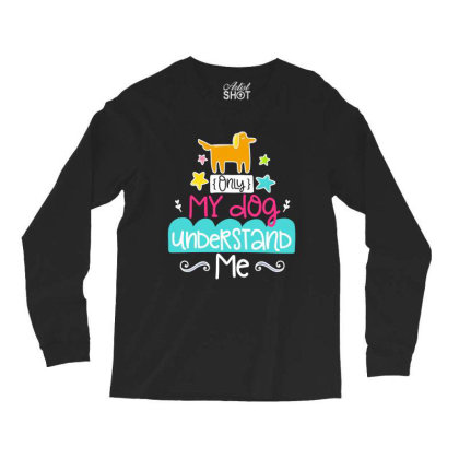 Only My Dog Understand Me Long Sleeve Shirts Designed By Gnuh79