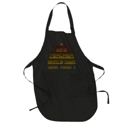 Im A Teacher Whats Your Super Power Full-length Apron Designed By Hatta1976