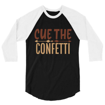 Cue The Confetti 3/4 Sleeve Shirt Designed By Chiks