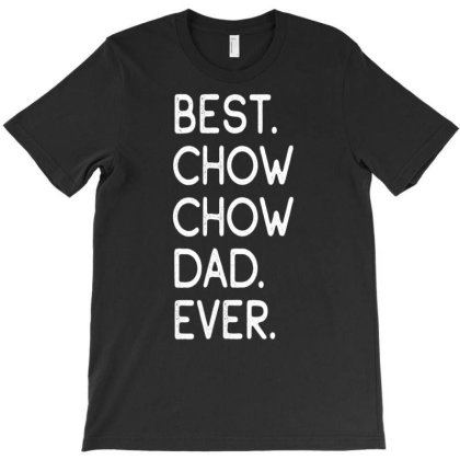 Best Chow Chow Dad Ever T Shirt Gift Proud Master Lover T-shirt Designed By Time0205