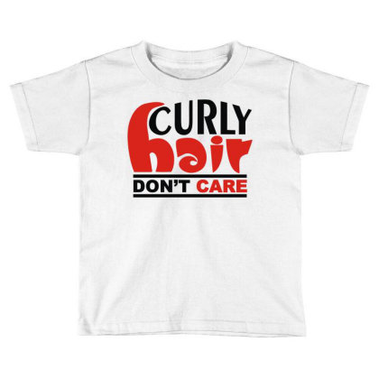 Curly Hair Don't Care Toddler T-shirt Designed By Rs Shop