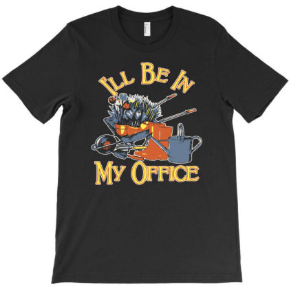 I'll Be In My Office Gardening T-shirt Designed By Ismi4