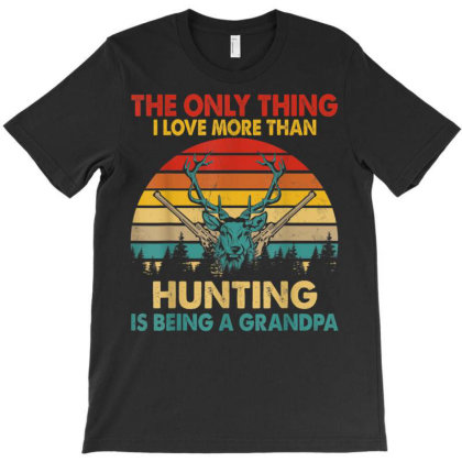 The Only Thing I Love More Than Hunting Is Being A Grandpa T-shirt Designed By Koopshawneen