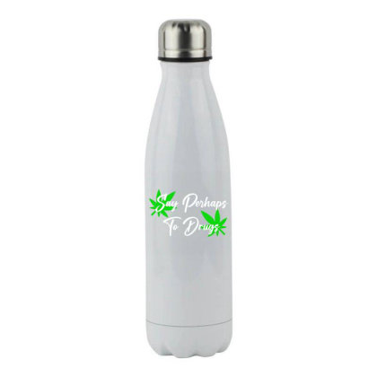 Say Perhaps To Drugs Stainless Steel Water Bottle Designed By Blackacturus