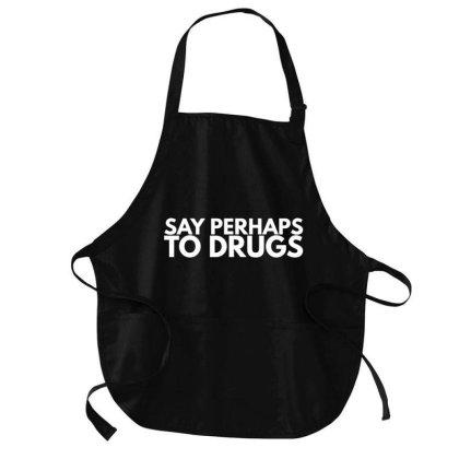 Say Perhaps To Drugs Medium-length Apron Designed By Blackacturus