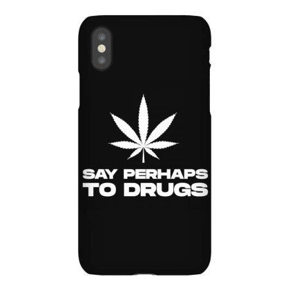 Say Perhaps To Drugs Iphonex Case Designed By Blackacturus