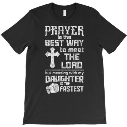 Prayer Is The Best Way To Meet The Lord Dad Daughter Father T Shirt T-shirt Designed By Cute2580