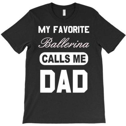 Proud  Ballerina  Calls Me Dad T Shirt T-shirt Designed By Good0396