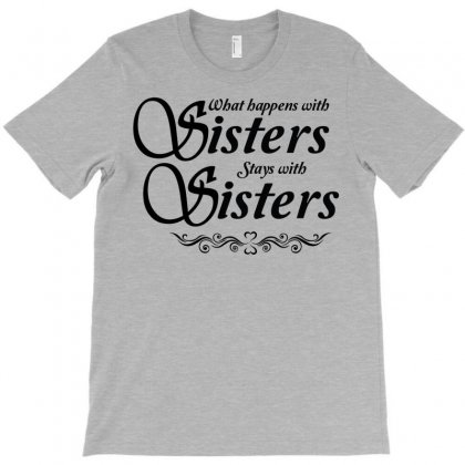 What Happens With Sisters Stays With Sisters T-shirt Designed By Tshiart