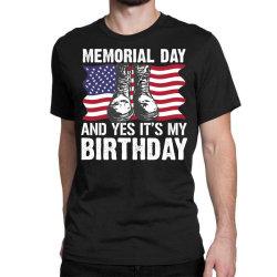 Memorial Day And Yes It's My Birthday Classic T-shirt Designed By Mizanrahmanmiraz