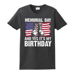 Memorial Day And Yes It's My Birthday Ladies Classic T-shirt Designed By Mizanrahmanmiraz