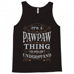 It Is A Pawpaw Thing You Wouldnt Understand Tank Top | Artistshot