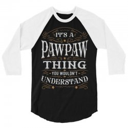 It Is A Pawpaw Thing You Wouldnt Understand 3/4 Sleeve Shirt | Artistshot