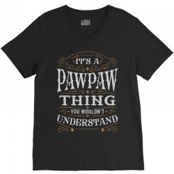 It Is A Pawpaw Thing You Wouldnt Understand V-Neck Tee | Artistshot