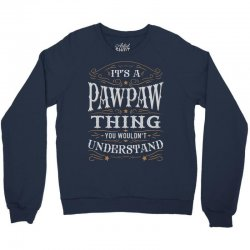 It Is A Pawpaw Thing You Wouldnt Understand Crewneck Sweatshirt | Artistshot