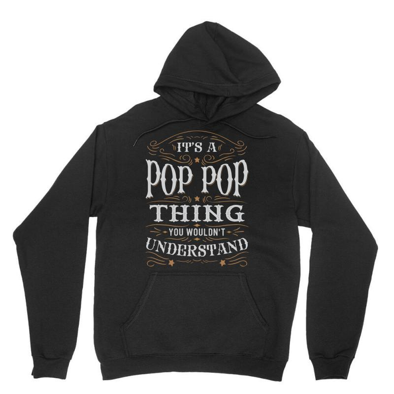 It Is A Pop Pop Thing You Wouldnt Understand Unisex Hoodie | Artistshot