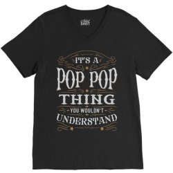 It Is A Pop Pop Thing You Wouldnt Understand V-Neck Tee | Artistshot