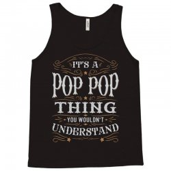 It Is A Pop Pop Thing You Wouldnt Understand Tank Top | Artistshot