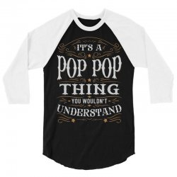 It Is A Pop Pop Thing You Wouldnt Understand 3/4 Sleeve Shirt | Artistshot