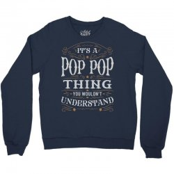 It Is A Pop Pop Thing You Wouldnt Understand Crewneck Sweatshirt | Artistshot