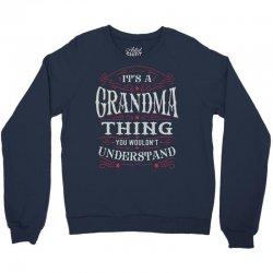 It Is A Grandma Thing You Wouldnt Understand Crewneck Sweatshirt | Artistshot