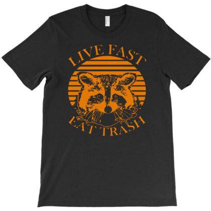 Live Fast Eat Trash T-shirt Designed By Ismi4
