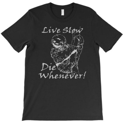 Live Slow Die Whenever Funny T-shirt Designed By Ismi4