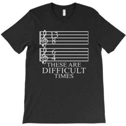 Music Teacher These Are Difficult Times T-shirt Designed By Ismi4