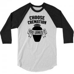 choose cremation 3/4 Sleeve Shirt   Artistshot
