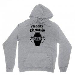 choose cremation Unisex Hoodie   Artistshot