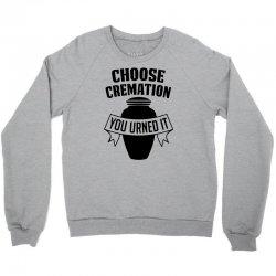 choose cremation Crewneck Sweatshirt   Artistshot