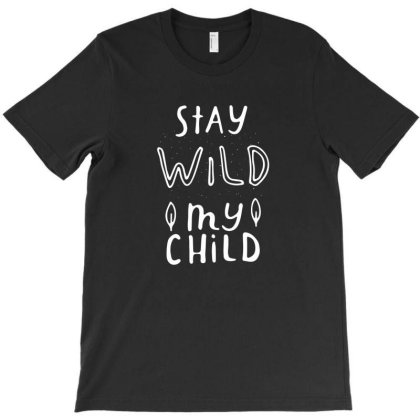 Stay Wild My Child T-shirt Designed By Gnuh79