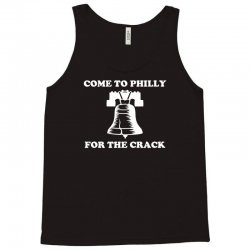 come to philly for the crack Tank Top | Artistshot