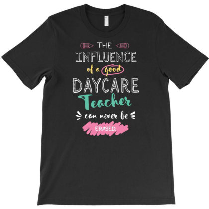 Daycare Teacher Appreciation Gifts   The Influence Can Never Be Erased T-shirt Designed By Nisart